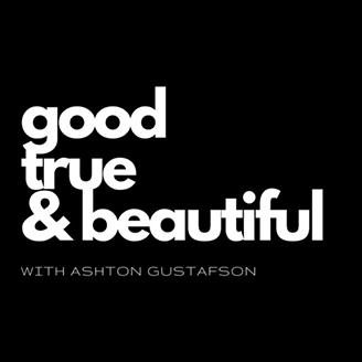 Good True & Beautiful