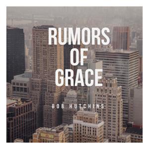 Rumors of Grace