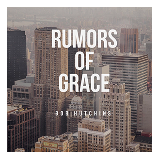 Rumors of Grace