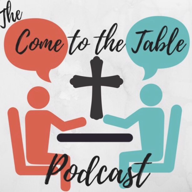 The Come to the Table Podcast